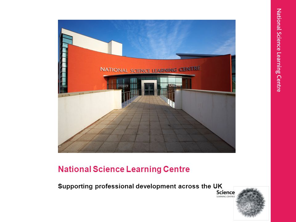 National Science Learning Centre Supporting professional development across the UK