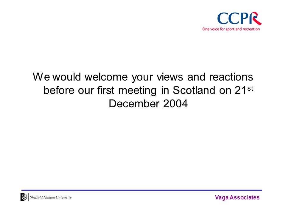 Vaga Associates We would welcome your views and reactions before our first meeting in Scotland on 21 st December 2004