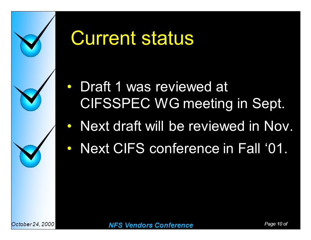 Page 10 of NFS Vendors Conference October 24, 2000 Current status Draft 1 was reviewed at CIFSSPEC WG meeting in Sept.