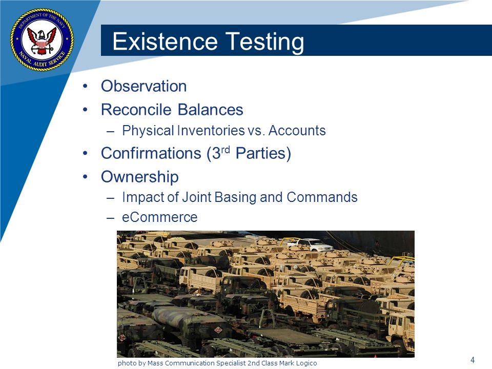 4 Existence Testing Observation Reconcile Balances –Physical Inventories vs.