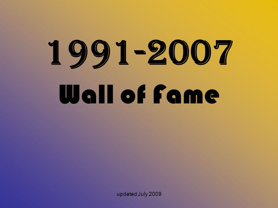 updated July 2009 1991-2007 Wall of Fame