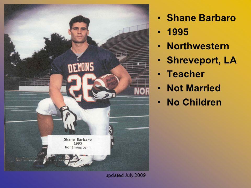 updated July 2009 Shane Barbaro 1995 Northwestern Shreveport, LA Teacher Not Married No Children