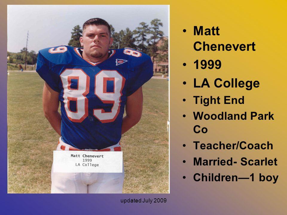 updated July 2009 Matt Chenevert 1999 LA College Tight End Woodland Park Co Teacher/Coach Married- Scarlet Children—1 boy