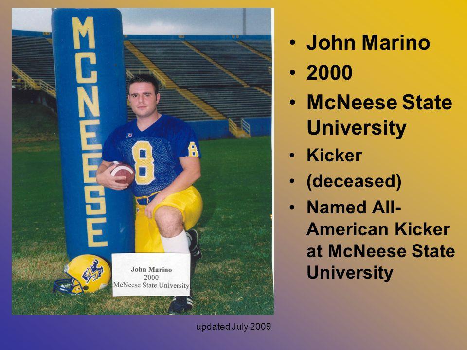updated July 2009 John Marino 2000 McNeese State University Kicker (deceased) Named All- American Kicker at McNeese State University