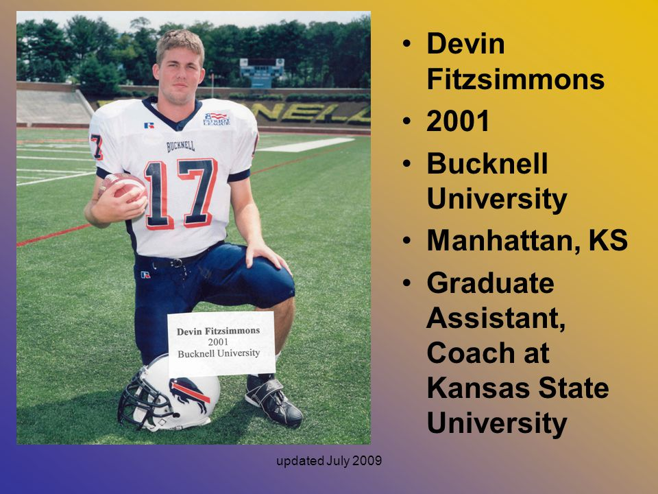updated July 2009 Devin Fitzsimmons 2001 Bucknell University Manhattan, KS Graduate Assistant, Coach at Kansas State University