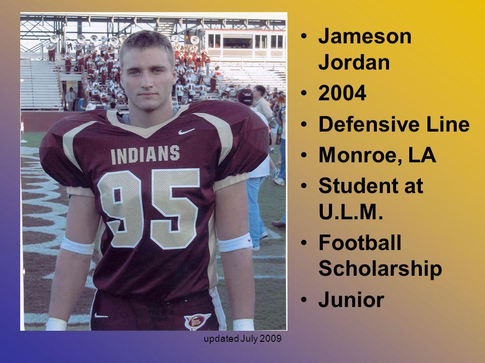 updated July 2009 Jameson Jordan 2004 Defensive Line Monroe, LA Student at U.L.M.