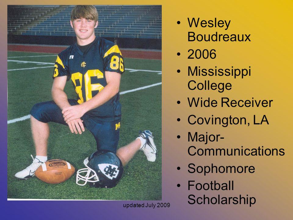 updated July 2009 Wesley Boudreaux 2006 Mississippi College Wide Receiver Covington, LA Major- Communications Sophomore Football Scholarship
