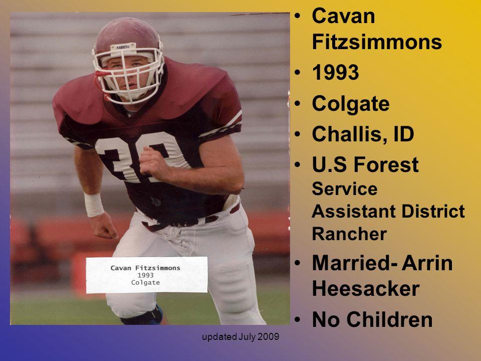 updated July 2009 Cavan Fitzsimmons 1993 Colgate Challis, ID U.S Forest Service Assistant District Rancher Married- Arrin Heesacker No Children