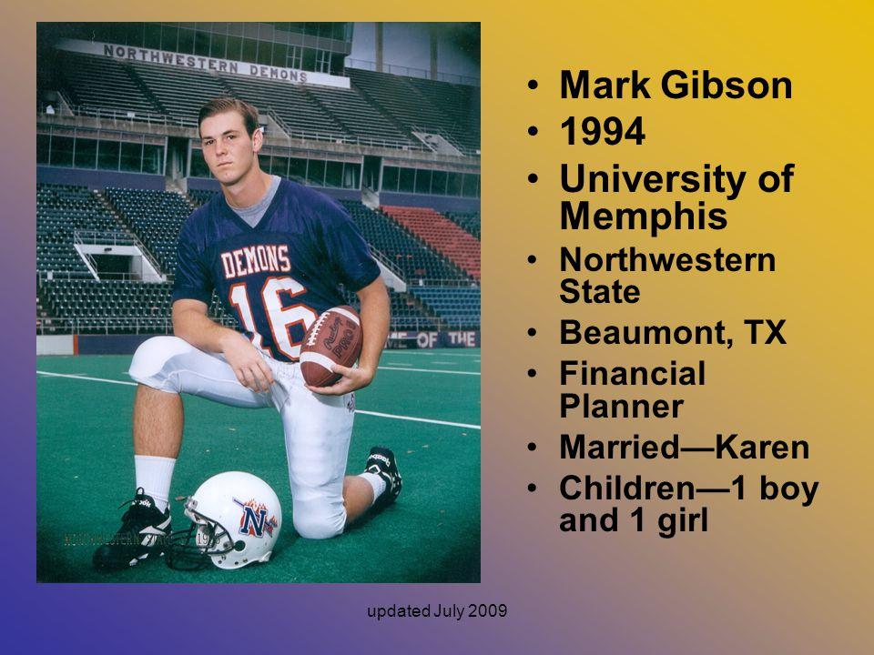updated July 2009 Mark Gibson 1994 University of Memphis Northwestern State Beaumont, TX Financial Planner Married—Karen Children—1 boy and 1 girl