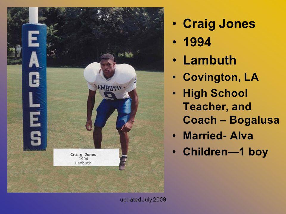 updated July 2009 Craig Jones 1994 Lambuth Covington, LA High School Teacher, and Coach – Bogalusa Married- Alva Children—1 boy