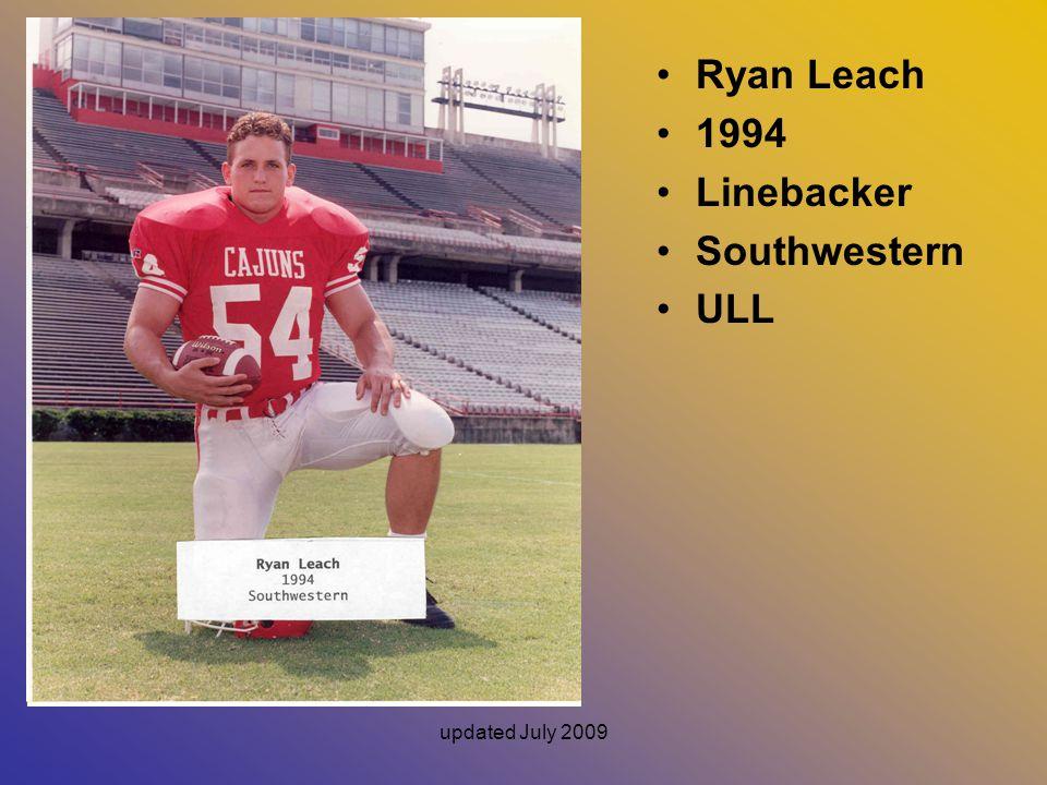 updated July 2009 Ryan Leach 1994 Linebacker Southwestern ULL