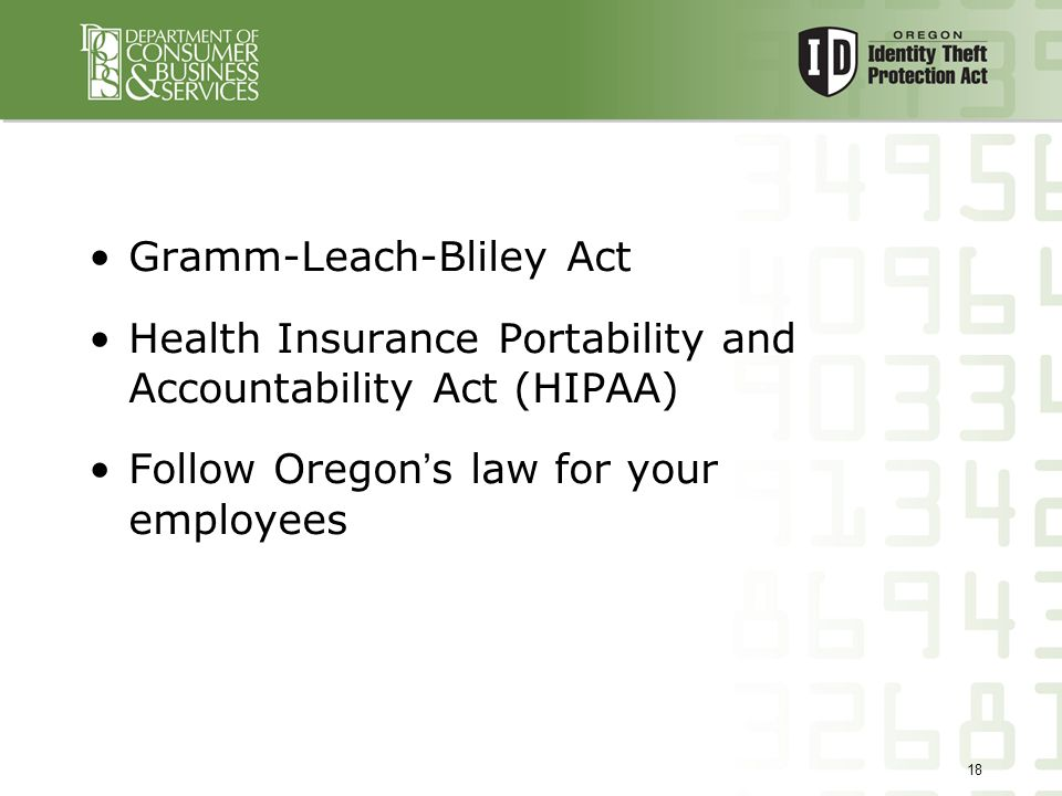 18 Gramm-Leach-Bliley Act Health Insurance Portability and Accountability Act (HIPAA) Follow Oregon ' s law for your employees