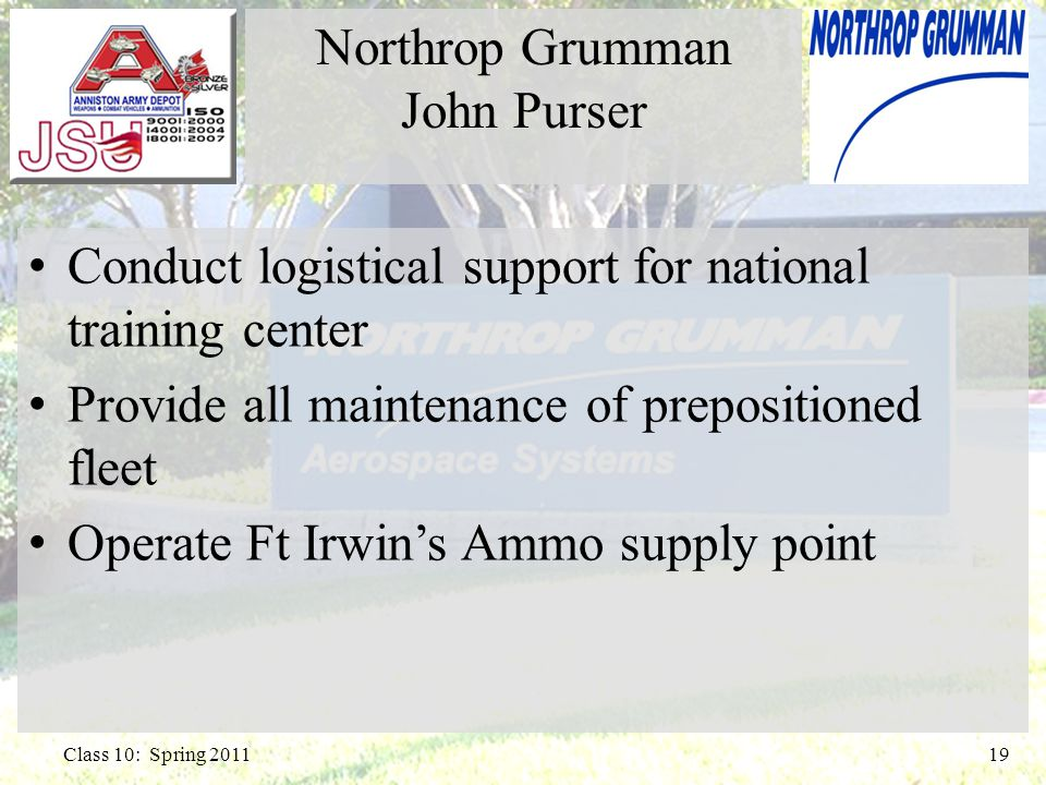 Conduct logistical support for national training center Provide all maintenance of prepositioned fleet Operate Ft Irwin's Ammo supply point 19Class 10: Spring 2011 Northrop Grumman John Purser