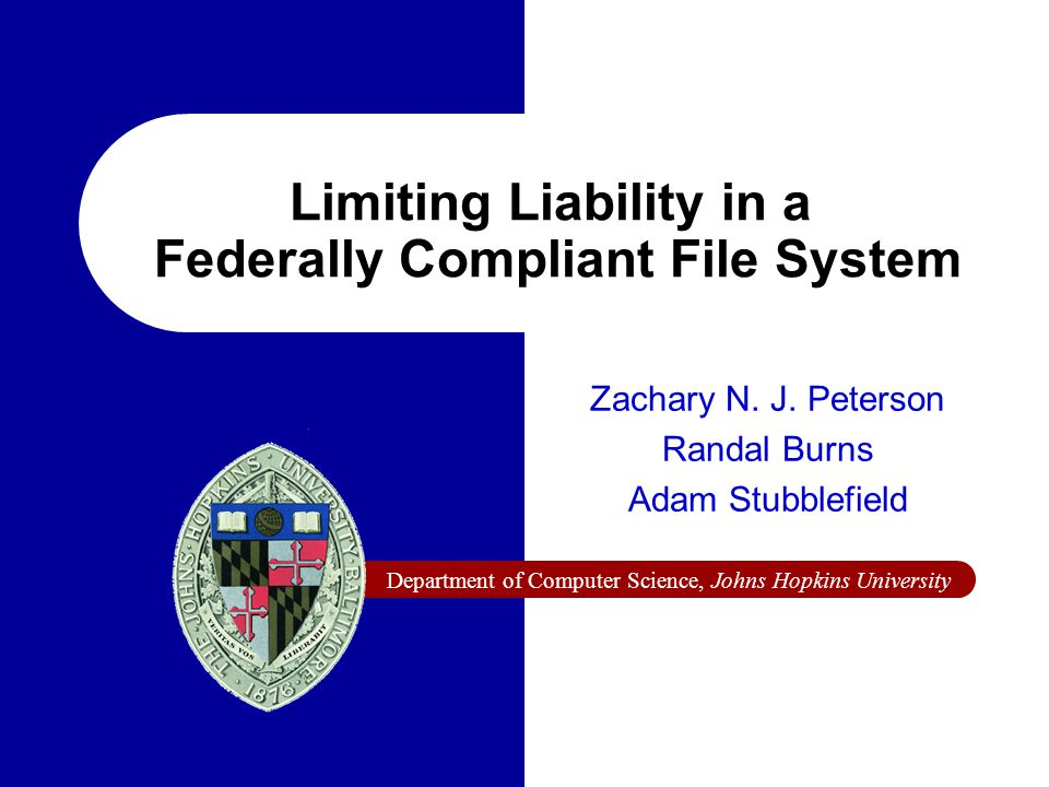 Department of Computer Science, Johns Hopkins University Limiting Liability in a Federally Compliant File System Zachary N.