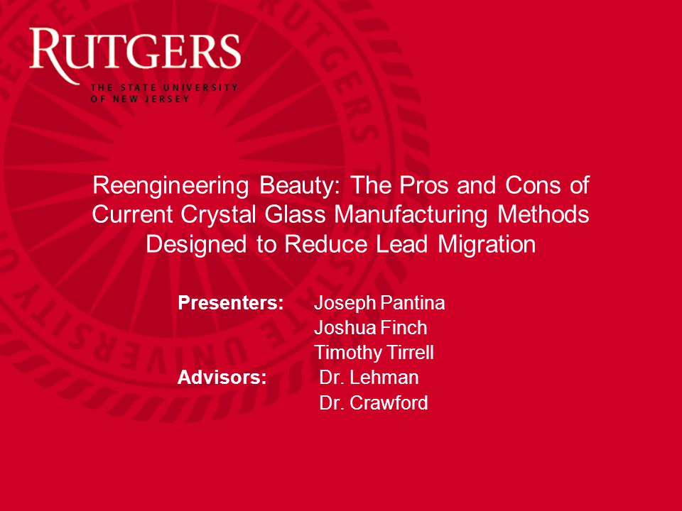 Reengineering Beauty: The Pros and Cons of Current Crystal Glass Manufacturing Methods Designed to Reduce Lead Migration Presenters: Joseph Pantina Jo