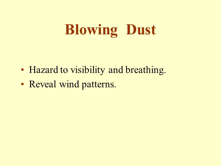 Blowing Dust Hazard to visibility and breathing. Reveal wind patterns.