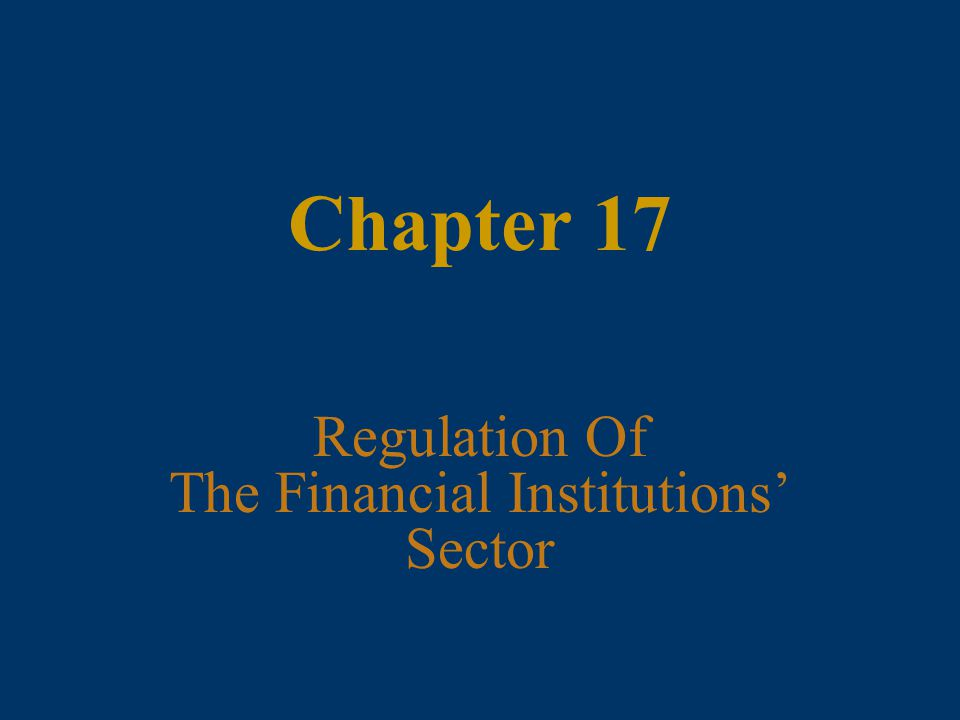 Chapter 17 Regulation Of The Financial Institutions' Sector