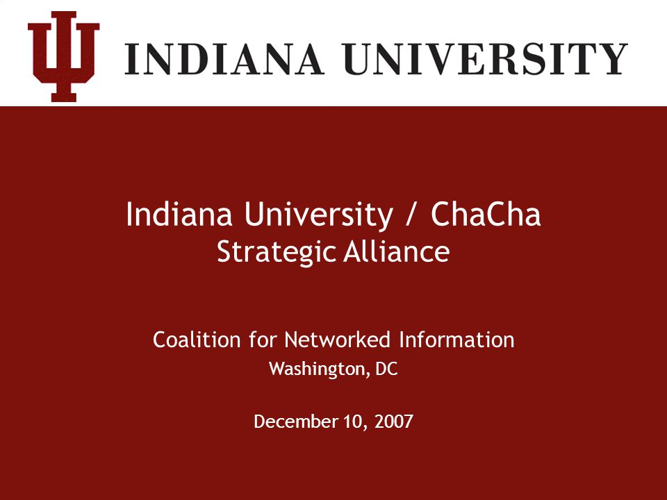 Indiana University / ChaCha Strategic Alliance Coalition for Networked Information Washington, DC December 10, 2007
