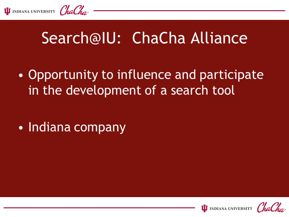 Opportunity to influence and participate in the development of a search tool Indiana company Search@IU: ChaCha Alliance