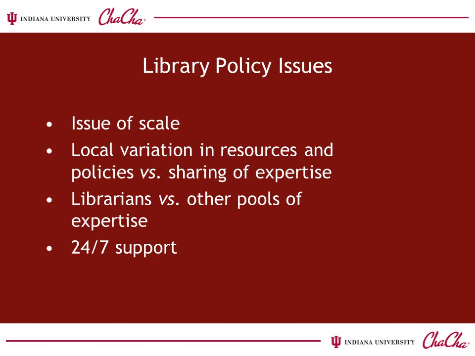 Library Policy Issues Issue of scale Local variation in resources and policies vs.