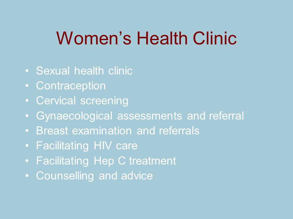 Women's Health Clinic Sexual health clinic Contraception Cervical screening Gynaecological assessments and referral Breast examination and referrals F