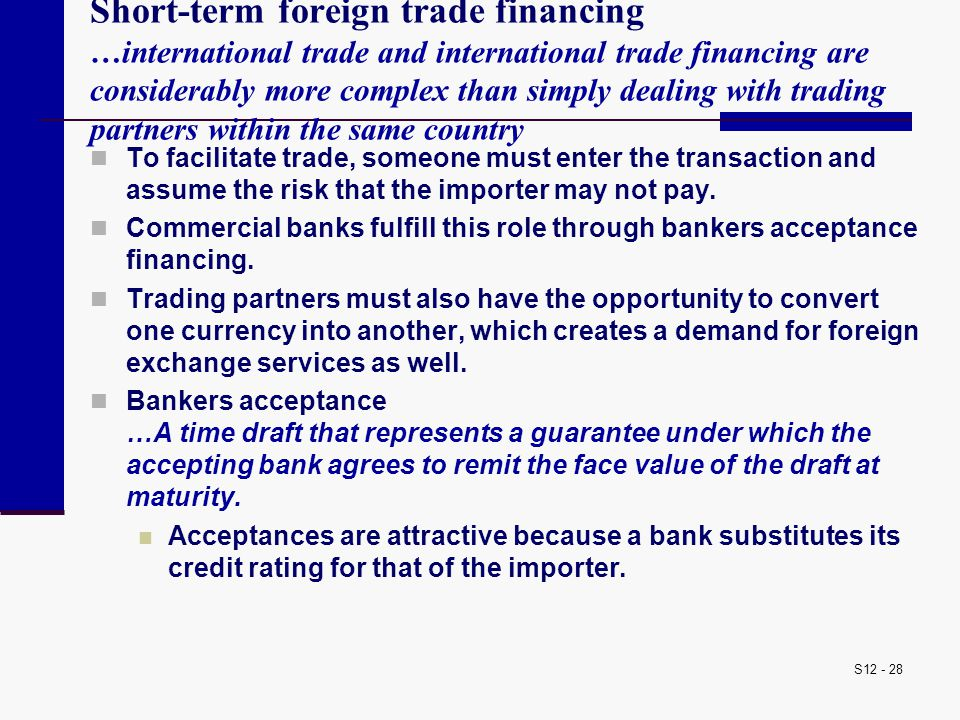 S12 - 28 Short-term foreign trade financing …international trade and international trade financing are considerably more complex than simply dealing w
