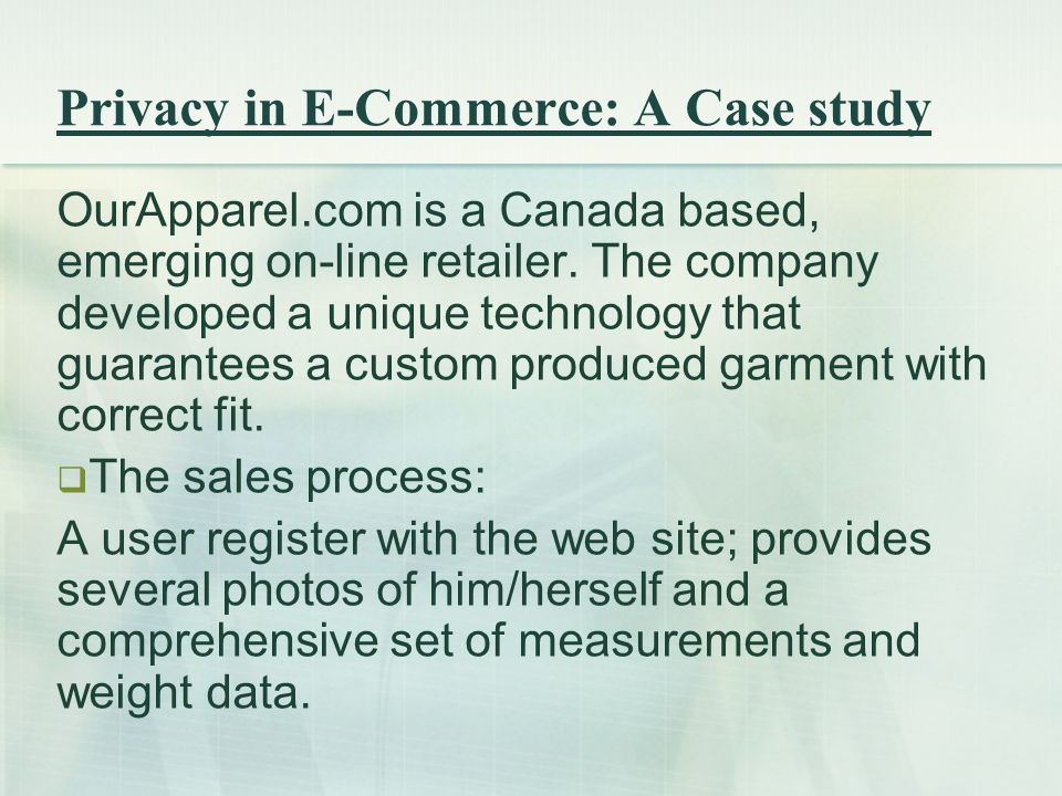 Privacy in E-Commerce: A Case study OurApparel.com is a Canada based, emerging on-line retailer.