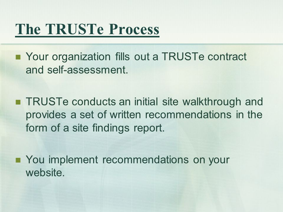 The TRUSTe Process Your organization fills out a TRUSTe contract and self-assessment.