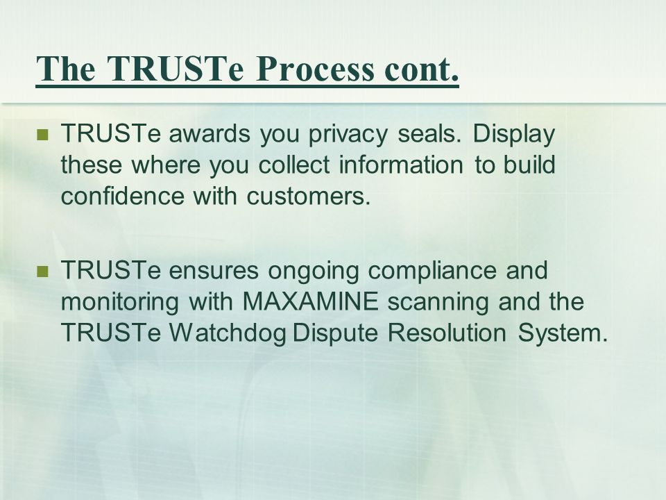 The TRUSTe Process cont. TRUSTe awards you privacy seals.