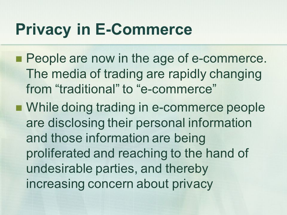 Privacy in E-Commerce  Numerous surveys conducted over the past decades around the world have found consistently high levels of concern about privacy in e-commerce.