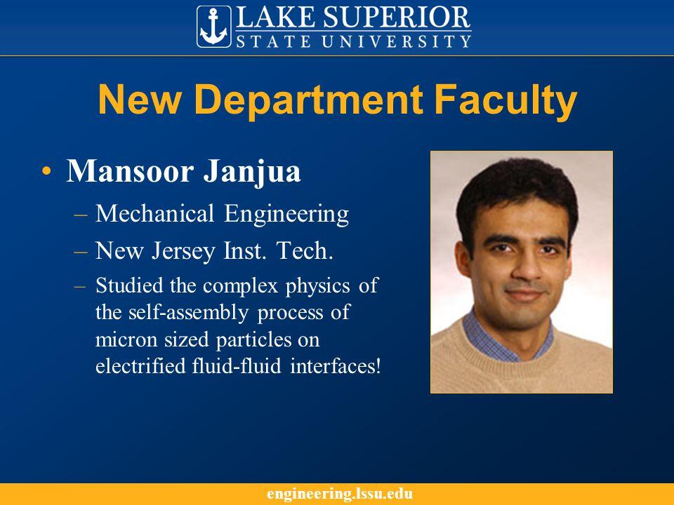 engineering.lssu.edu New Department Faculty Mansoor Janjua –Mechanical Engineering –New Jersey Inst.