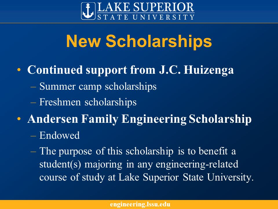 engineering.lssu.edu New Scholarships Continued support from J.C.