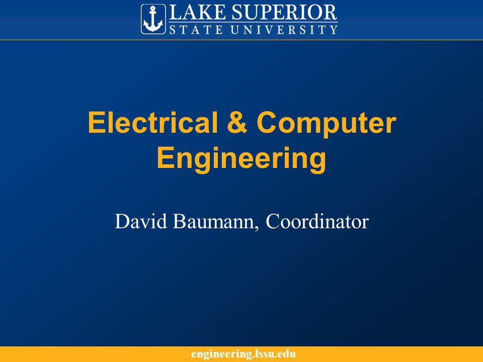 engineering.lssu.edu Electrical & Computer Engineering David Baumann, Coordinator