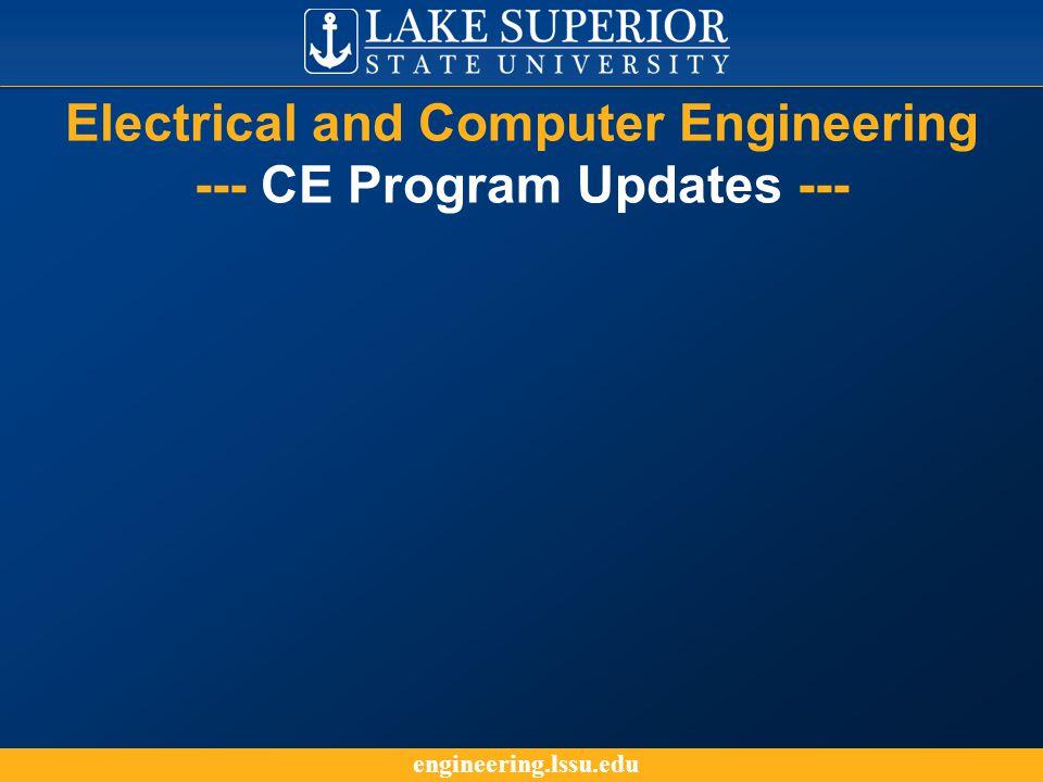 engineering.lssu.edu Electrical and Computer Engineering --- CE Program Updates ---