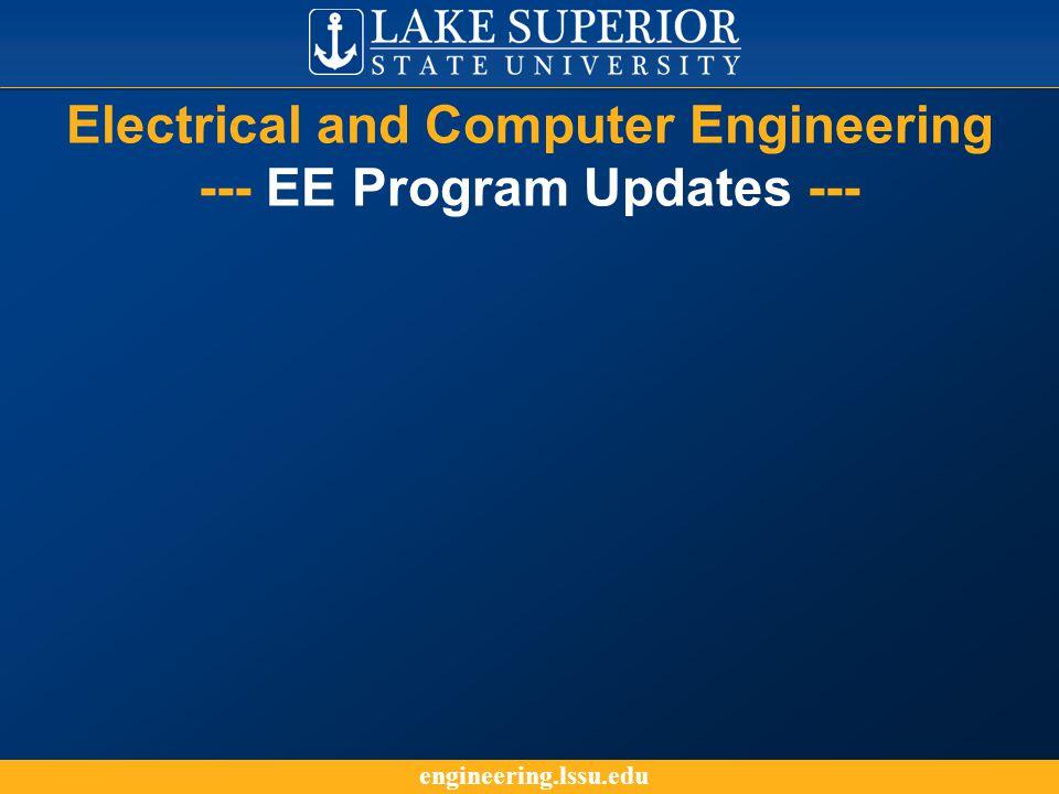 engineering.lssu.edu Electrical and Computer Engineering --- EE Program Updates ---