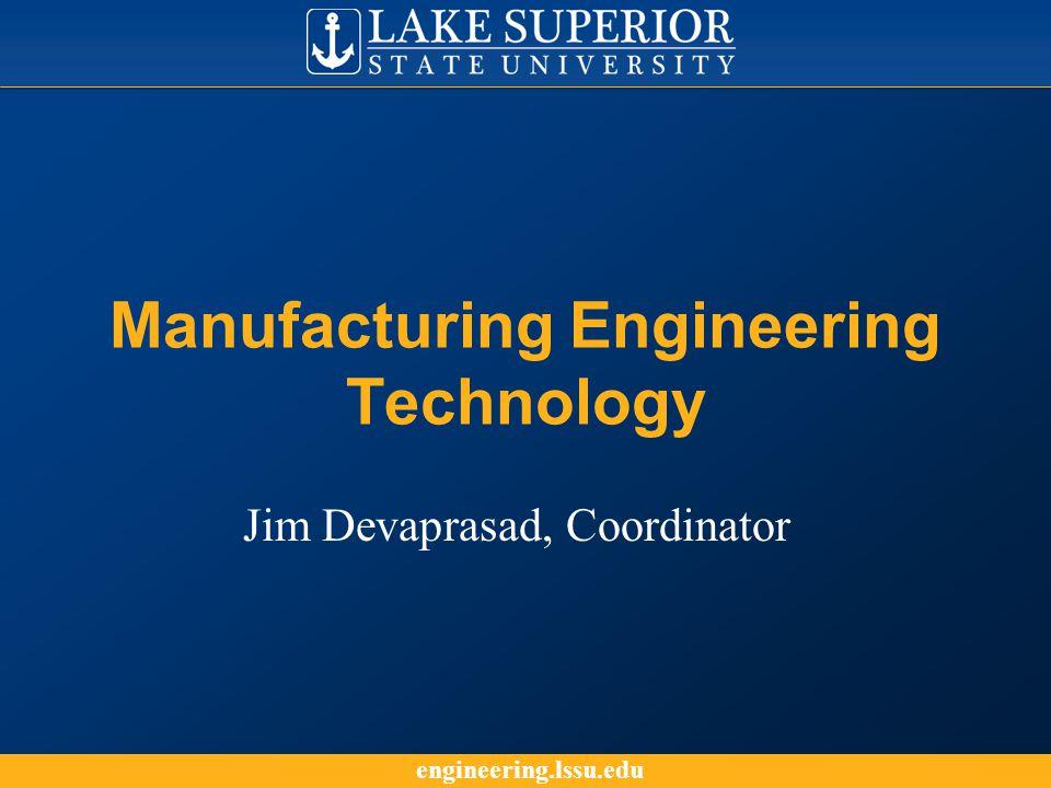 engineering.lssu.edu Manufacturing Engineering Technology Jim Devaprasad, Coordinator