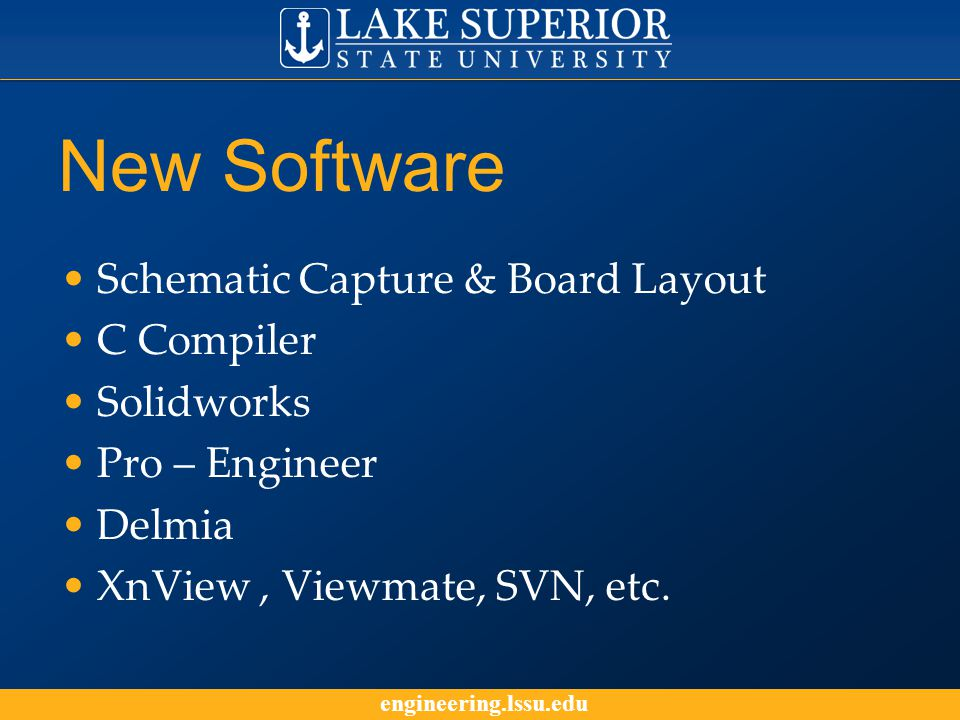 engineering.lssu.edu New Software Schematic Capture & Board Layout C Compiler Solidworks Pro – Engineer Delmia XnView, Viewmate, SVN, etc.