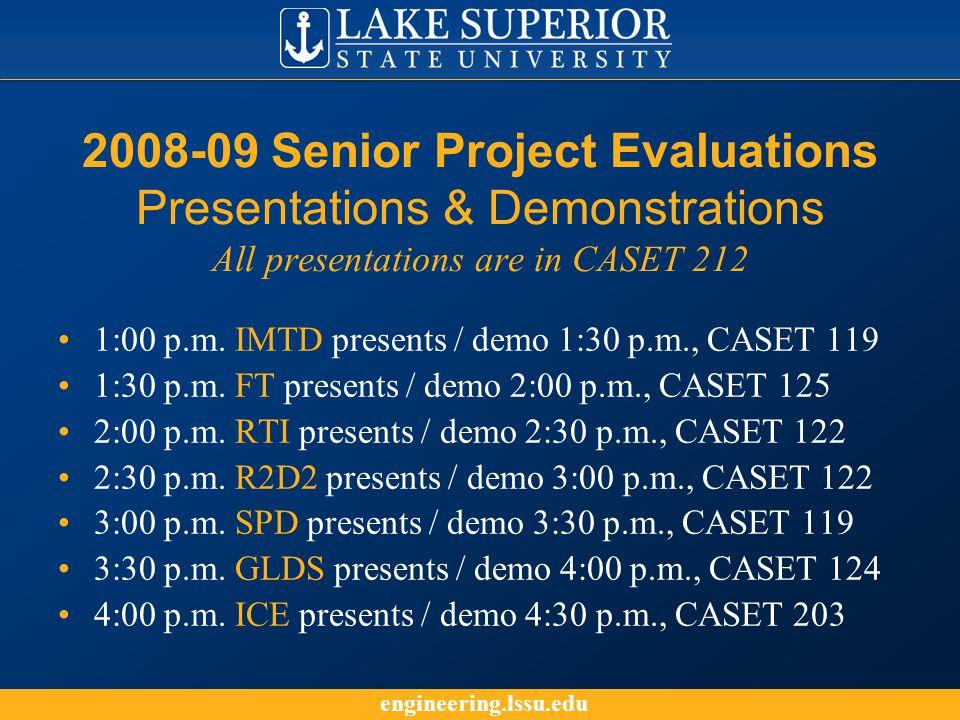 engineering.lssu.edu 2008-09 Senior Project Evaluations Presentations & Demonstrations All presentations are in CASET 212 1:00 p.m.