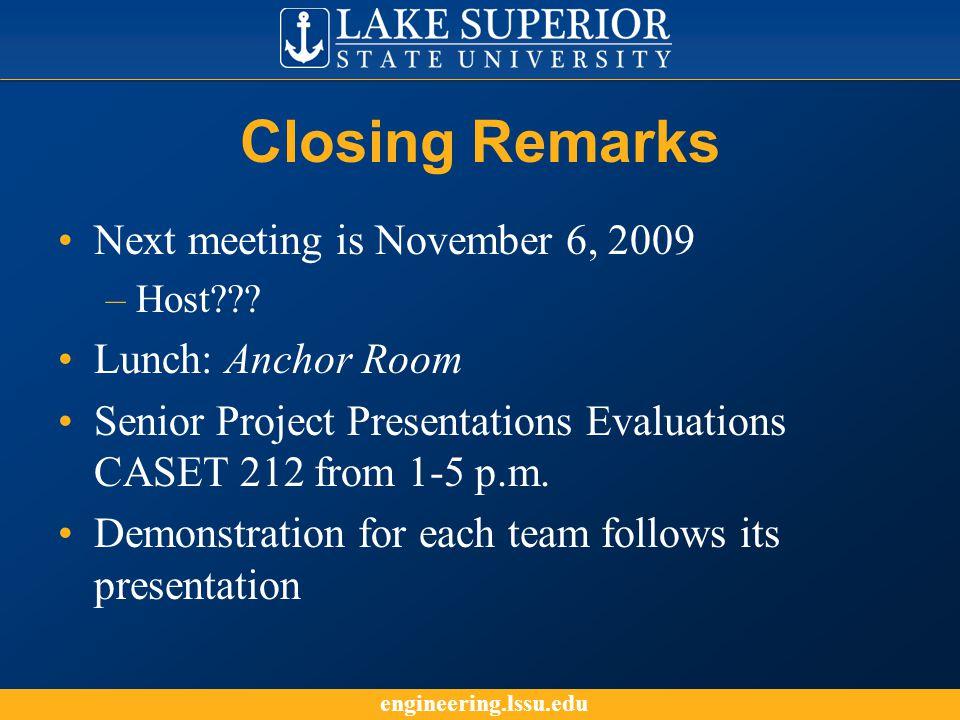 engineering.lssu.edu Closing Remarks Next meeting is November 6, 2009 –Host .