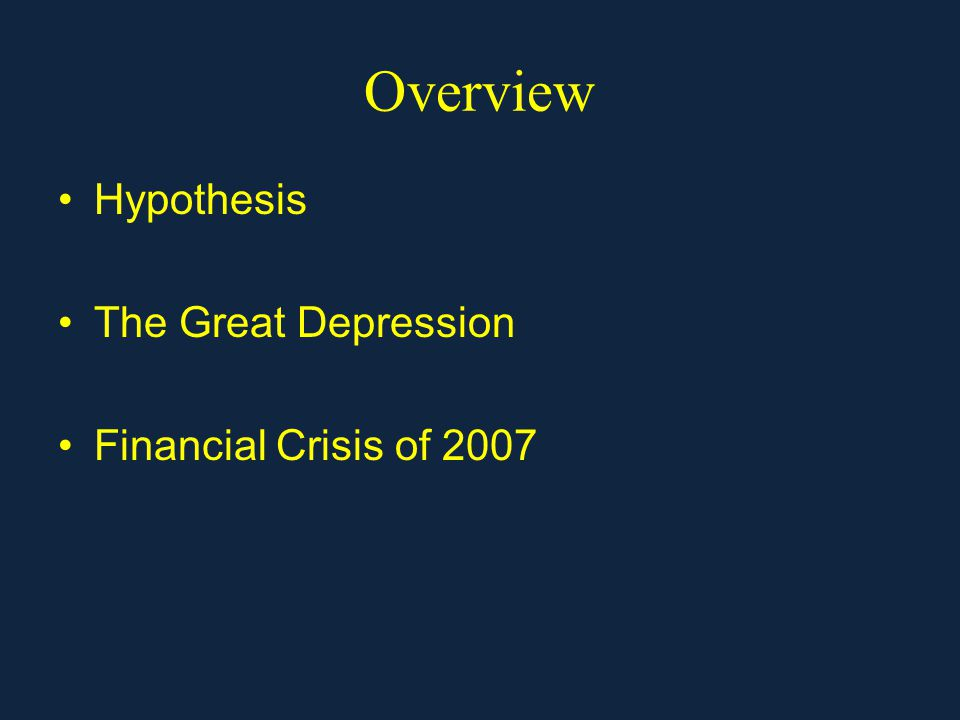 Overview Hypothesis The Great Depression Financial Crisis of 2007