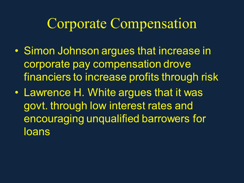 Corporate Compensation Simon Johnson argues that increase in corporate pay compensation drove financiers to increase profits through risk Lawrence H.