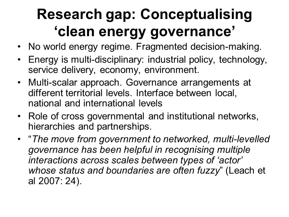 Research gap: Conceptualising 'clean energy governance' No world energy regime.