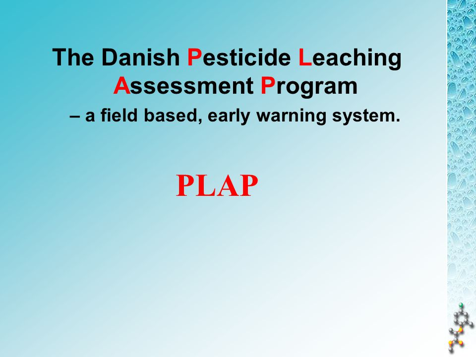 The Danish Pesticide Leaching Assessment Program – a field based, early warning system. PLAP
