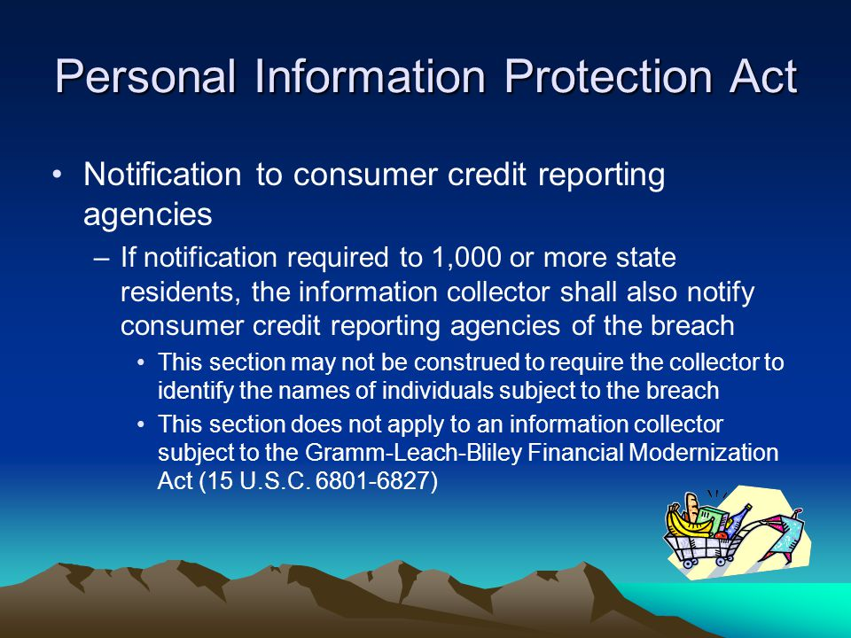 Personal Information Protection Act Notification to consumer credit reporting agencies –If notification required to 1,000 or more state residents, the