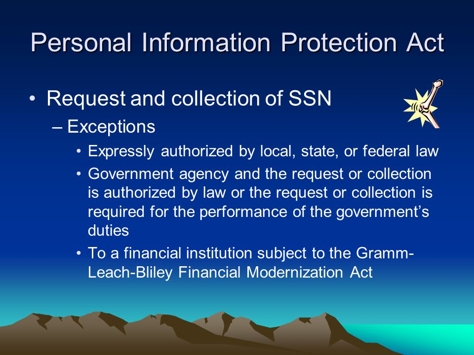 Personal Information Protection Act Request and collection of SSN –Exceptions Expressly authorized by local, state, or federal law Government agency a