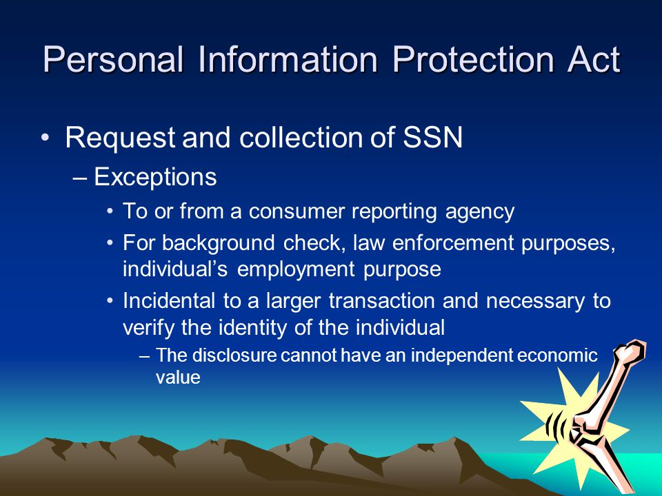 Personal Information Protection Act Request and collection of SSN –Exceptions To or from a consumer reporting agency For background check, law enforce
