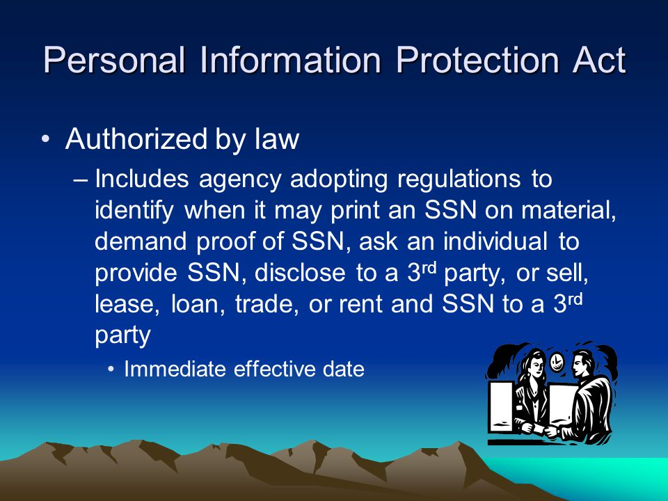 Personal Information Protection Act Authorized by law –Includes agency adopting regulations to identify when it may print an SSN on material, demand p