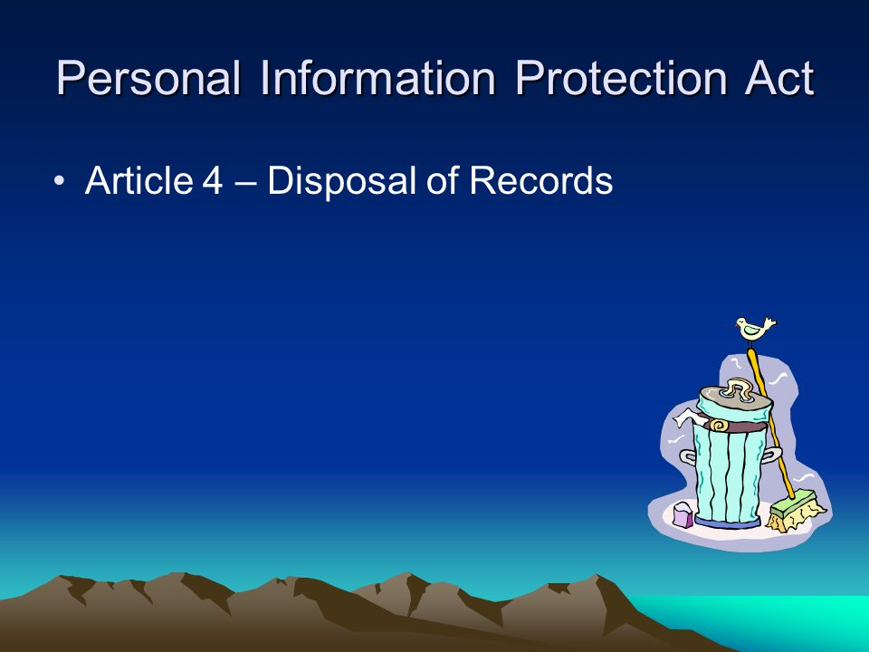 Personal Information Protection Act Article 4 – Disposal of Records