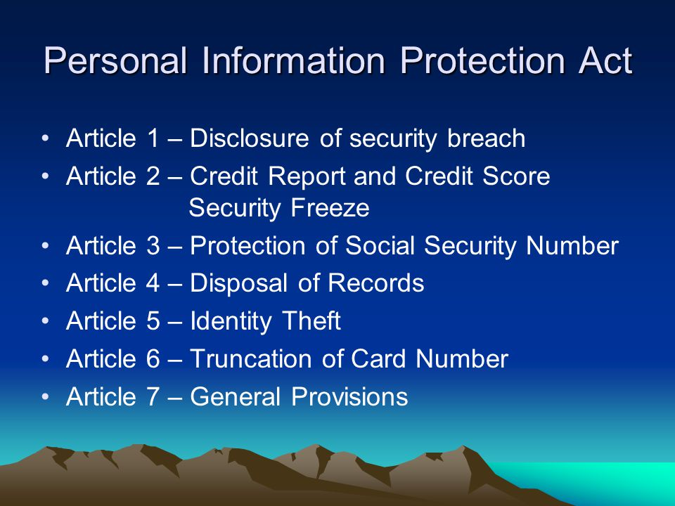 Personal Information Protection Act Article 1 – Disclosure of security breach Article 2 – Credit Report and Credit Score Security Freeze Article 3 – P