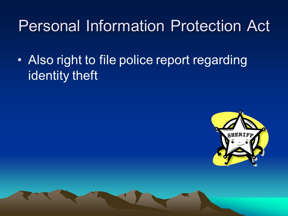 Personal Information Protection Act Also right to file police report regarding identity theft